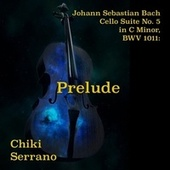Cello Suite No. 5 in C Minor, BWV 1011: I. Prelude by Chiki Serrano