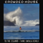 To The Island (Tame Impala Remix) by Crowded House