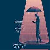 Better off Without Me by Amforte