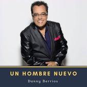 Un Hombre Nuevo de Danny Berrios