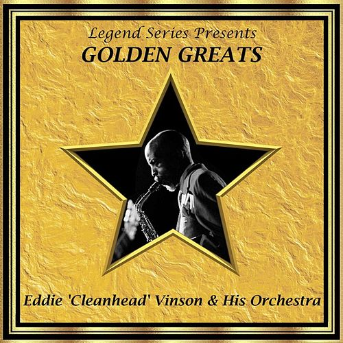 Legend Series Presents Golden Greats - Eddie Cleanhead Vinson and His Orchestra by Eddie 'Cleanhead' Vinson