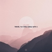 travel to a new world with u by Colleen