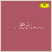 Bach – St John Passion BWV 245 by Johann Sebastian Bach