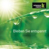 Klassik Radio - Bleiben Sie entspannt von Various Artists
