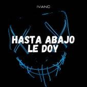Hasta Abajo Le Doy de Ivan C