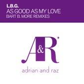 As Good As My Love (Bart B More Remix) von Lbg