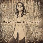That Wasn't Me by Brandi Carlile