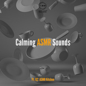 Calming ASMR Sounds, Pt. 02 (ASMR Kitchen, Deep Sleep with ASMR, Sound Effects Pleasure Therapy, Triggers to Make You Sleep and Relax, No Talking, Sleep and Relax ASMR) by Deep Sleep Hypnosis Masters