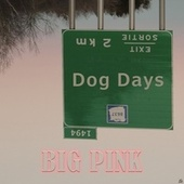 Dog Days by The Big Pink
