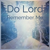 Do Lord Remember Me by Various Artists