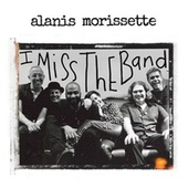 I Miss The Band by Alanis Morissette