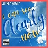 I Can See Clearly Now by Jeffrey Harvey