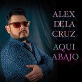 Aqui Abajo (Cover Acústico) de Alex de la Cruz