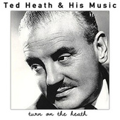 Turn on the Heath de Ted Heath and His Music