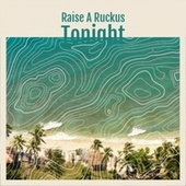 Raise A Ruckus Tonight by Various Artists