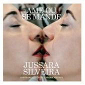 Ame Ou Se Mande by Jussara Silveira