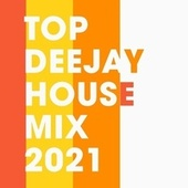 Top Deejay House Mix 2021 by Various Artists