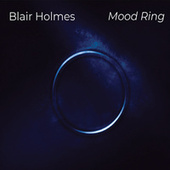 Mood Ring by Blair Holmes