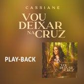 Vou Deixar na Cruz (Playback) de Cassiane
