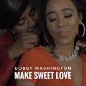 Make Sweet Love by Bobby Washington