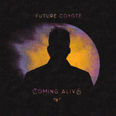 Coming Alive by Future Coyote