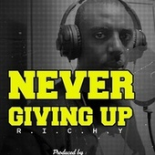 Never Giving Up by Richy Snyder
