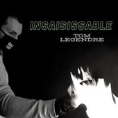 Insaisissable by Tom Legendre