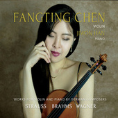 Works for Violin and Piano by German Composers: Strauss, Brahms, Wagner by Fangting Chen