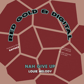 Nah Give Up by Louie Melody
