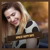 Upbeat Happy Days de Various Artists