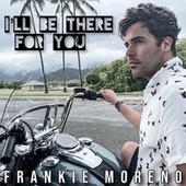 I'll Be There For You von Frankie Moreno
