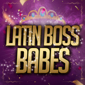 Latin Boss Babes by Various Artists
