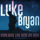 Born Here Live Here Die Here (Deluxe Edition) by Luke Bryan