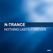 Nothing Lasts Forever by N-Trance