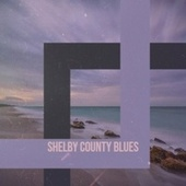 Shelby County Blues by Various Artists