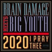 2020 I Pray Thee (feat. Big Youth) de Brain Damage