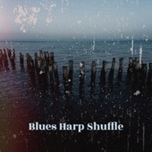 Blues Harp Shuffle by Various Artists
