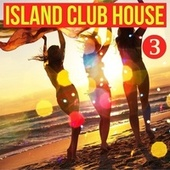 Island Club House, Volume 3 by Various Artists
