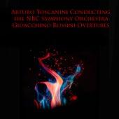 Arturo Toscanini Conducting the NBC Symphony Orchestra: Gioacchino Rossini Overtures von NBC Symphony Orchestra