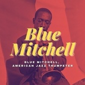 Blue Mitchell, American Jazz Trumpeter by Blue Mitchell