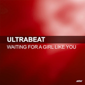 Waiting For A Girl Like You by Ultrabeat