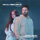 We All Need Jesus by Danny Gokey