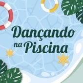 Dançando na Piscina by Various Artists