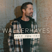 Make You Cry by Walker Hayes