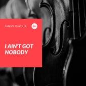 I Ain't Got Nobody by Sammy Davis, Jr.