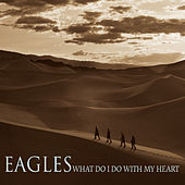 What Do I Do With My Heart by Eagles