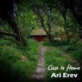 Close to Home by Ari Erev