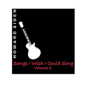 Songs I Wish I Could Sing, Vol. 2 by Howard Siden