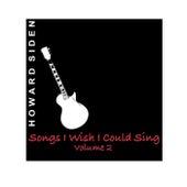 Songs I Wish I Could Sing, Vol. 2 de Howard Siden