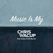 Music Is My by Chris Wacup